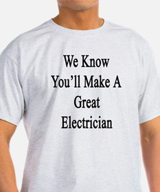 We Know You'll Make A Great Electric T-Shirt