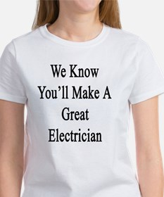 We Know You'll Make A Great Electr Women's T-Shirt
