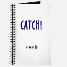 CATCH! I ALWAYS DO Journal