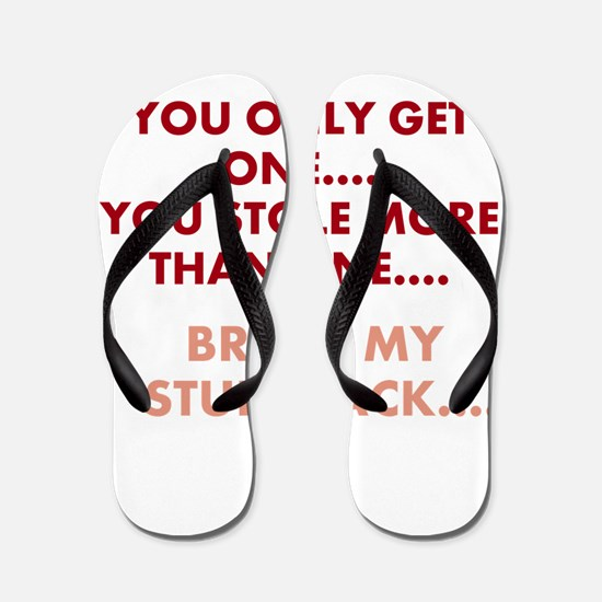 YOU ONLY GET ONE.... YOU STOLE MORE THA Flip Flops