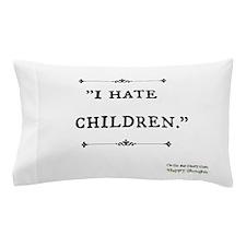 "Ostsg: ""I Hate Children"" Pillow Case"