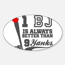 1 BJ Is Better Than 9 Yanks Decal
