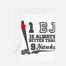1 BJ Is Better Than 9 Yanks Greeting Cards