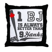 1 BJ Is Better Than 9 Yanks Throw Pillow