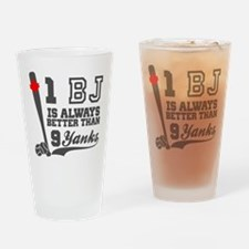 1 BJ Is Better Than 9 Yanks Drinking Glass