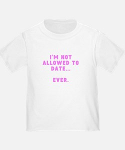 Im Not Allowed To Date Ever T-Shirt