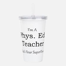 Phys. Ed. Teacher Acrylic Double-wall Tumbler
