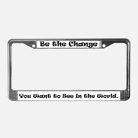 """""""Be The Change..."""" License Plate Frame"""
