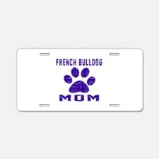 French Bulldog mom designs Aluminum License Plate