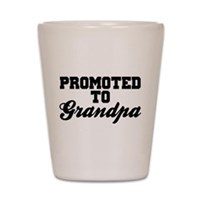 Promoted To Grandpa Shot Glass