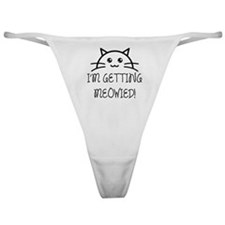 I'm Getting Meowied Classic Thong