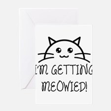 I'm Getting Meowied Greeting Cards