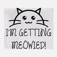 I'm Getting Meowied Throw Blanket