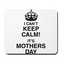 I Can't Keep Calm It's Mothers Day Mousepad