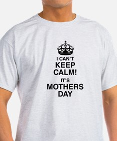I Can't Keep Calm It's Mothers Day T-Shirt