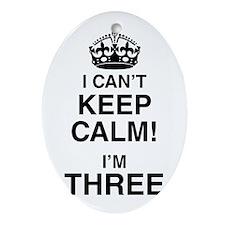 I Can't Keep Calm I'm Three Oval Ornament