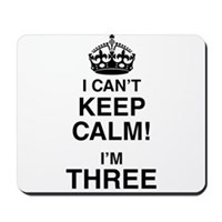 I Can't Keep Calm I'm Three Mousepad