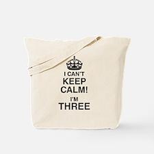 I Can't Keep Calm I'm Three Tote Bag