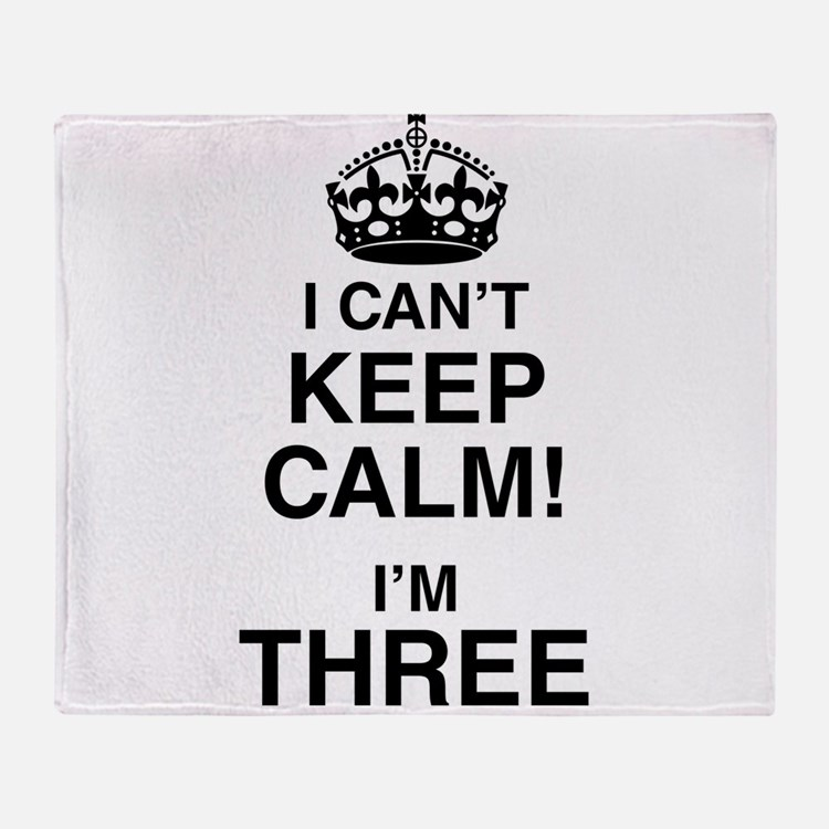 I Can't Keep Calm I'm Three Throw Blanket