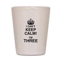 I Can't Keep Calm I'm Three Shot Glass
