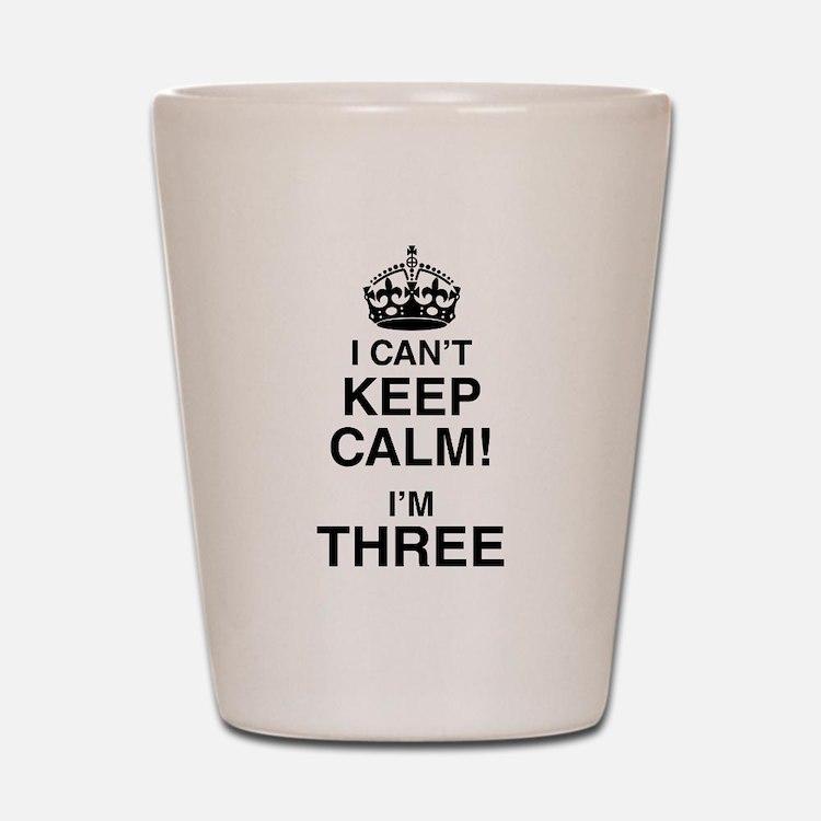 I Can't Keep Calm I'm Three Shot Glass