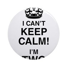 I Can't Keep Calm I'm Two Round Ornament