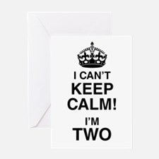 I Can't Keep Calm I'm Two Greeting Cards
