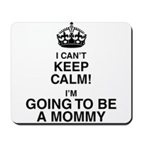 I Can't Keep Calm I'm Going To Be A Mommy Mousepad
