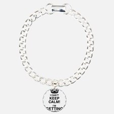 I Can't Keep Calm I'm Getting Married Bracelet