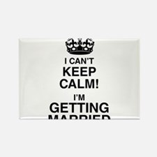 I Can't Keep Calm I'm Getting Married Magnets