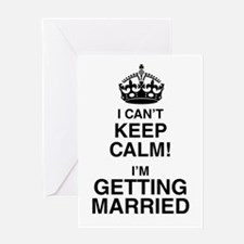 I Can't Keep Calm I'm Getting Married Greeting Car