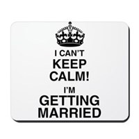 I Can't Keep Calm I'm Getting Married Mousepad