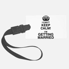 I Can't Keep Calm I'm Getting Married Luggage Tag