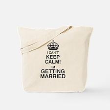 I Can't Keep Calm I'm Getting Married Tote Bag
