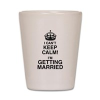 I Can't Keep Calm I'm Getting Married Shot Glass