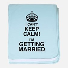 I Can't Keep Calm I'm Getting Married baby blanket