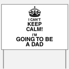 i cant keep calm im going to be a dad Yard Sign