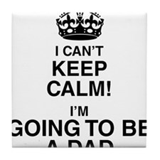 i cant keep calm im going to be a dad Tile Coaster