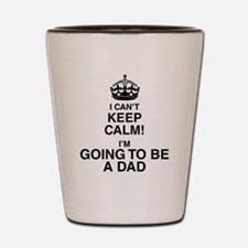 i cant keep calm im going to be a dad Shot Glass