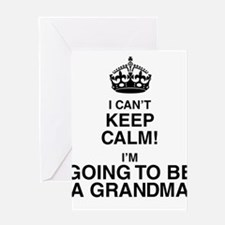 i cant keep calm im going to be a grandma Greeting