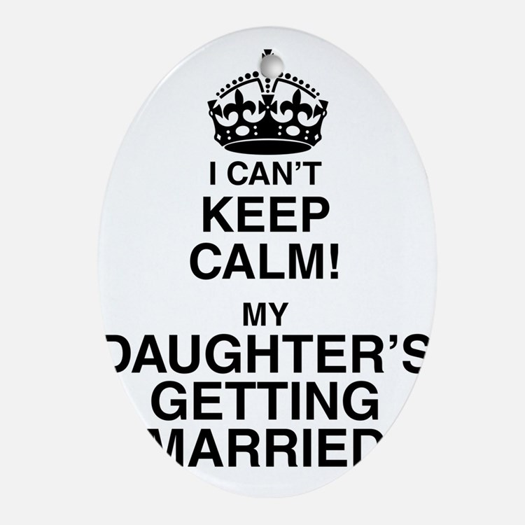 i cant keep calm my daughters getting married Oval