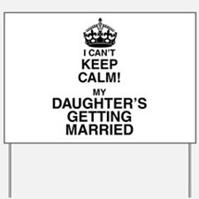 i cant keep calm my daughters getting married Yard