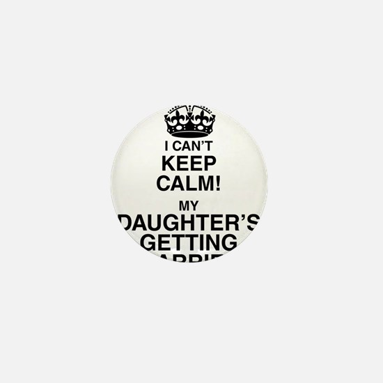 i cant keep calm my daughters getting married Mini