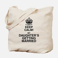i cant keep calm my daughters getting married Tote