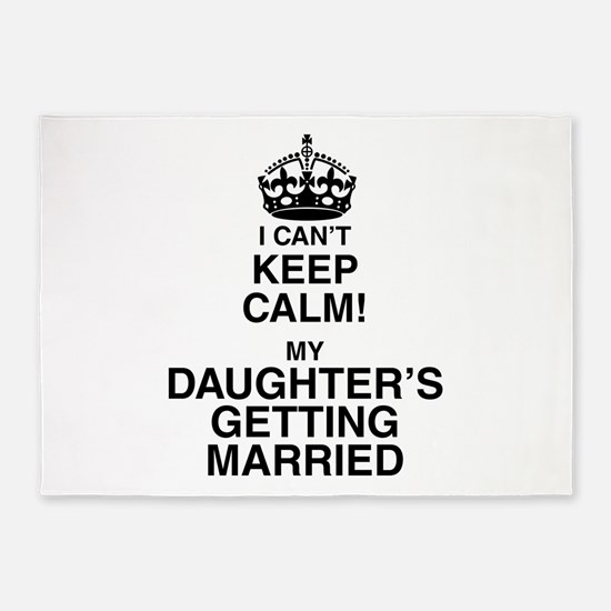 i cant keep calm my daughters getting married 5'x7