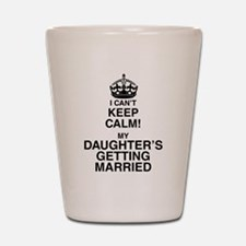 i cant keep calm my daughters getting married Shot