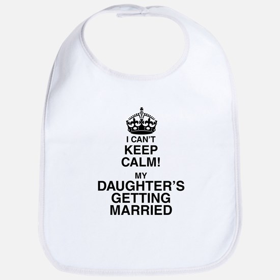 i cant keep calm my daughters getting married Bib