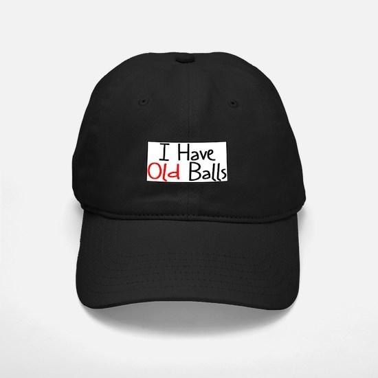 Adult Birthday Humor Black Cap - I HAVE OLD BALLS