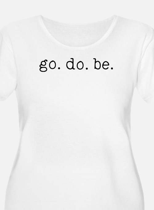 go. do. be. Black Plus Size T-Shirt