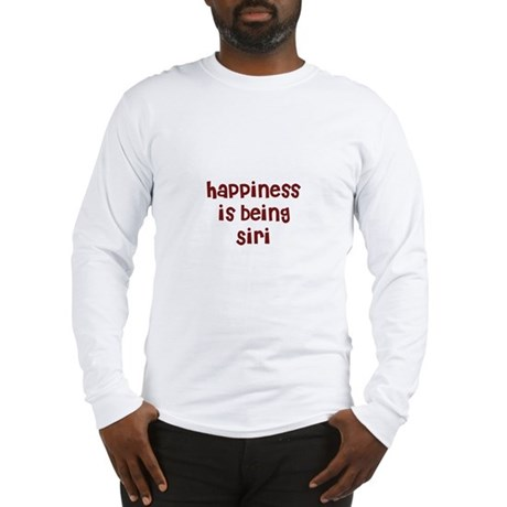 happiness is being Siri Long Sleeve T-Shirt